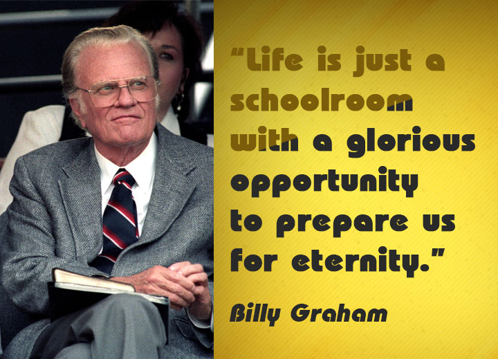"""Life is just a schoolroom with a glorious opportunity to prepare us for eternity."""
