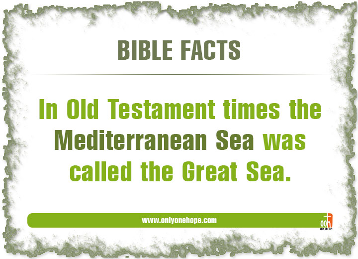 In Old Testament times the Mediterranean Sea was called the Great Sea.