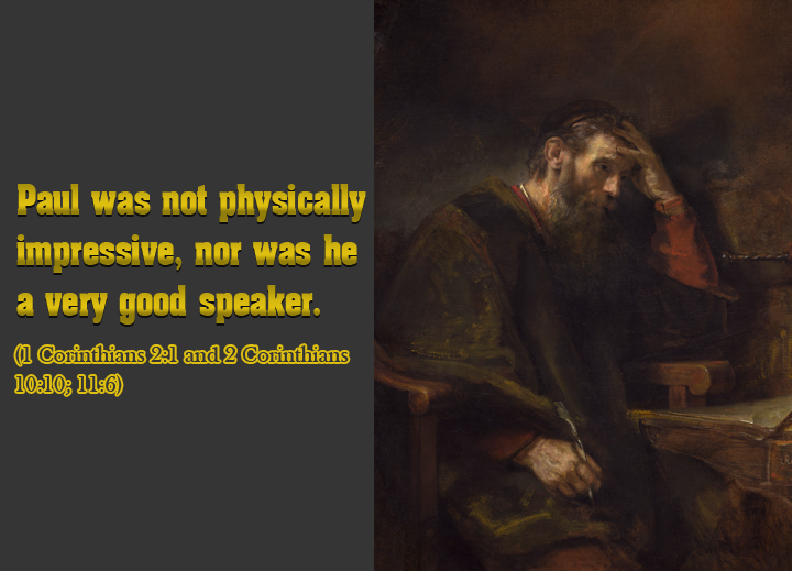 Paul was not physically impressive, nor was he a very good speaker