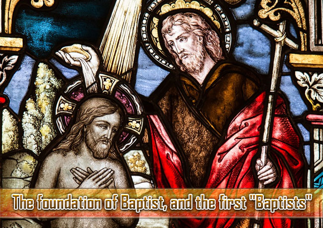 """The foundation of Baptist, and the first """"Baptists"""""""