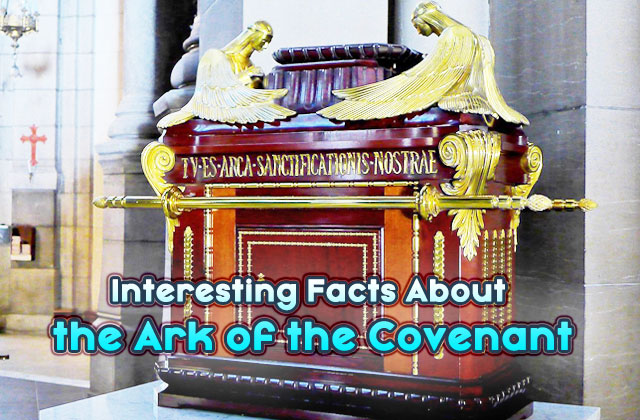Interesting Facts About the Ark of the Covenant