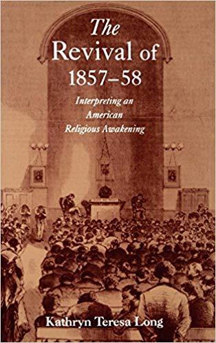 The Revival of 1857 58  Interpreting an American Religious Awakening Religion in America Series