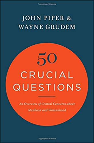 50-Crucial-Questions-An-Overview-of-Central-Concerns-about-Manhood-and-Womanhood
