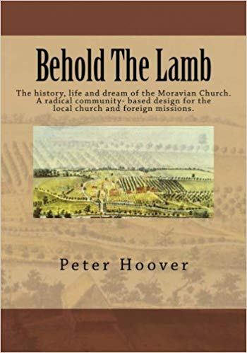 Behold-The-Lamb-The-history-life-and-dream-of-the-Moravian-Church-A-radical-community-based-design-for-the-local-church-and-foreign-missions