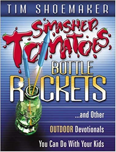 Smashed-Tomatoes-Bottle-Rockets---and-Other-Outdoor-Devotionals-You-Can-Do-With-Your-Kids